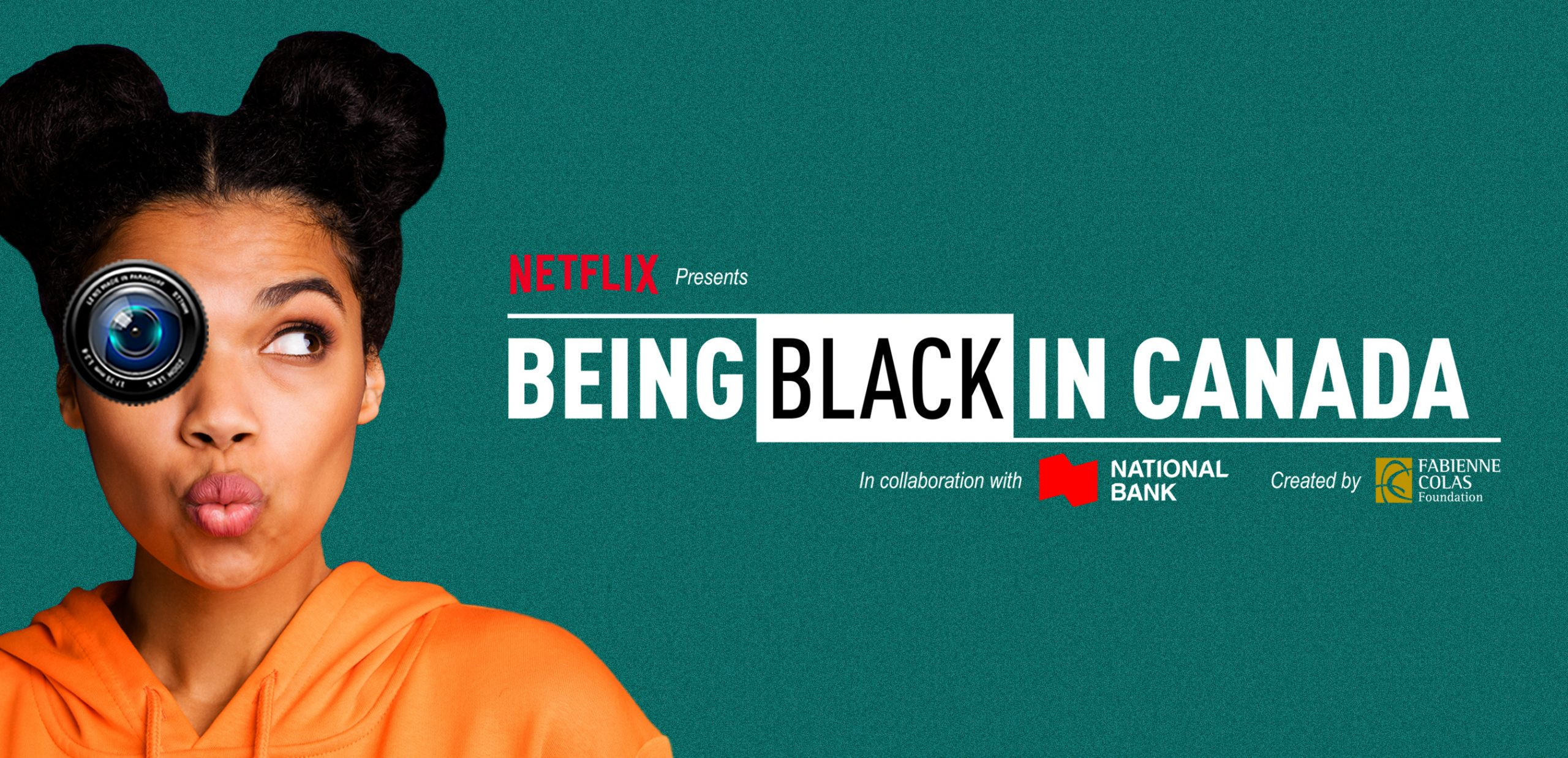 CALL FOR APPLICATIONS Fabienne Colas Foundation's BEING BLACK IN CANADA Presented by Netflix in collaboration with the National Bank  Montreal, Toronto, Halifax, Calgary, Vancouver, Ottawa